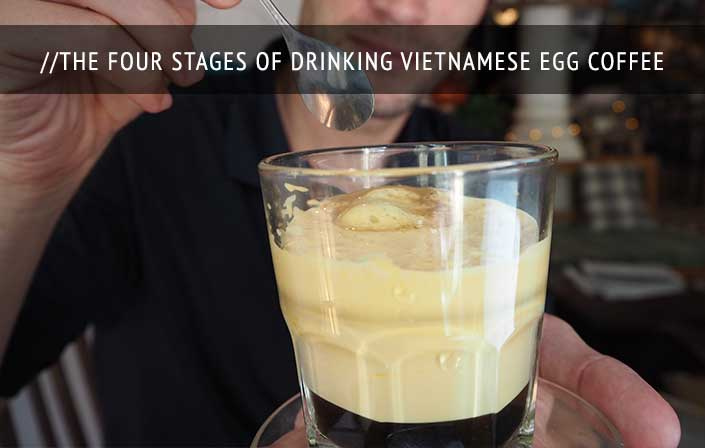 The Four Stages of Drinking Vietnamese Egg Coffee For the First Time