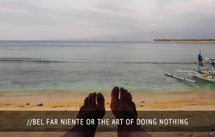 Bel Far Niente Or The Art of Doing Nothing