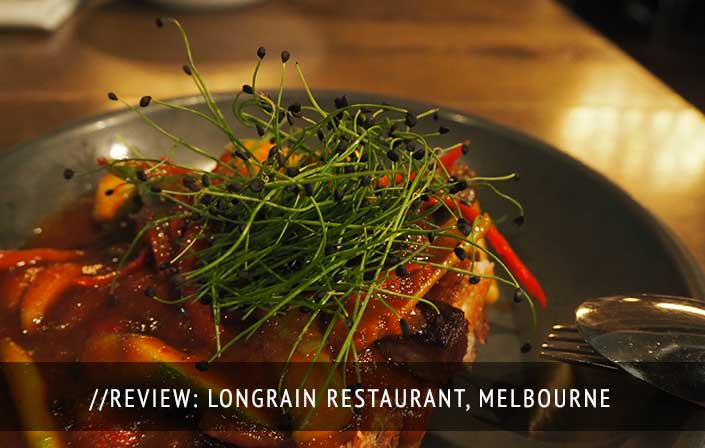 Review: Longrain Restaurant, Melbourne
